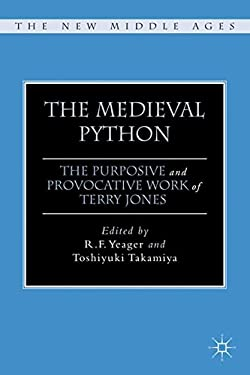 The Medieval Python: The Purposive and Provocative Work of Terry Jones 9780230112674