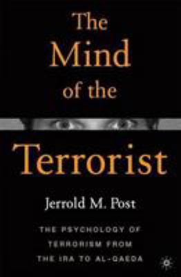 The Mind of the Terrorist: The Psychology of Terrorism from the IRA to Al-Qaeda 9780230612693
