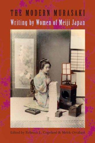 The Modern Murasaki: Writing by Women of Meiji Japan 9780231137751