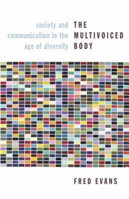 The Multivoiced Body: Society and Communication in the Age of Diversity 9780231145008
