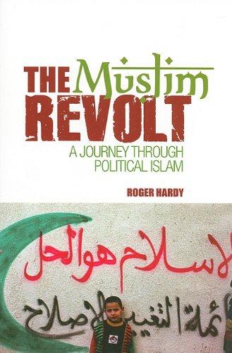 The Muslim Revolt: A Journey Through Political Islam 9780231701501
