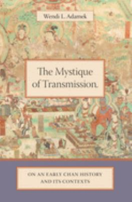 The Mystique of Transmission: On an Early Chan History and Its Contexts 9780231136648