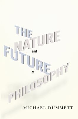 The Nature and Future of Philosophy 9780231150538