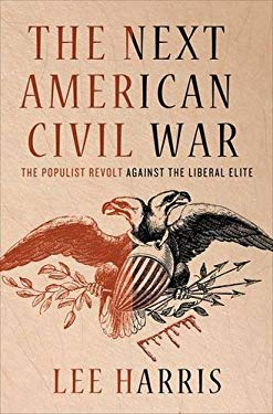 The Next American Civil War: The Populist Revolt Against the Liberal Elite 9780230102712