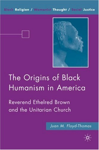 The Origins of Black Humanism in America: Reverend Ethelred Brown and the Unitarian Church 9780230606777
