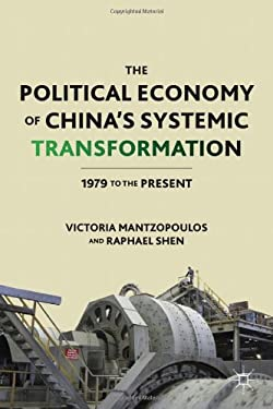 The Political Economy of China's Systemic Transformation: 1979 to the Present 9780230103030