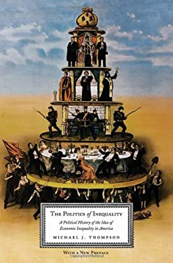 The Politics of Inequality: A Political History of the Idea of Economic Inequality in America 9780231140751