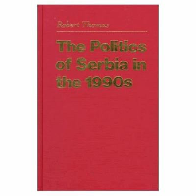 The Politics of Serbia in the 1990s 9780231113809