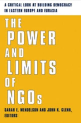 The Power and Limits of Ngos: A Critical Look at Building Democracy in Eastern Europe and Eurasia 9780231124904