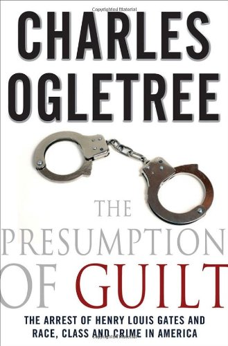 The Presumption of Guilt: The Arrest of Henry Louis Gates Jr. and Race, Class and Crime in America 9780230103269