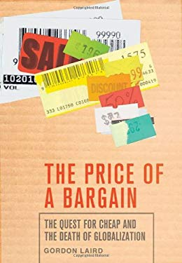 The Price of a Bargain: The Quest for Cheap and the Death of Globalization 9780230614918