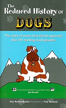 The Reduced History of Dogs: The Story of Man's Best Friend in 101 Barking-Mad Episodes 9780233002040