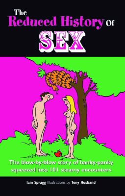 The Reduced History of Sex: The Blow-By-Blow Story of Fleshly Delights Squeezed Into 101 Steamy Encounters 9780233002033