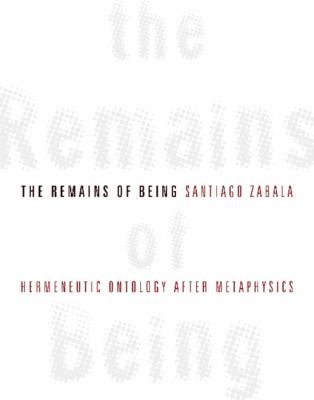 The Remains of Being: Hermeneutic Ontology After Metaphysics 9780231148306