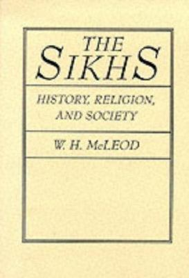 The Sikhs: History, Religion, and Society 9780231068154