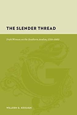 The Slender Thread: Irish Women on the Southern Avalon, 1750-1860 9780231132022