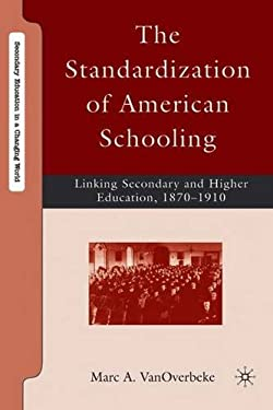 The Standardization of American Schooling: Linking Secondary and Higher Education, 1870-1910 9780230606289