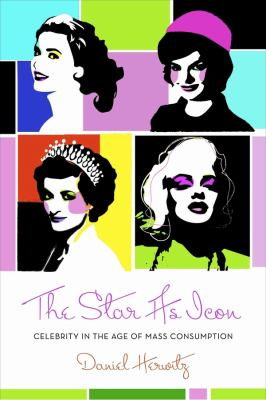 The Star as Icon: Celebrity in the Age of Mass Consumption 9780231145404