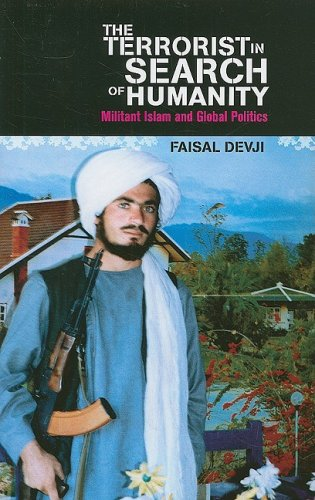 The Terrorist in Search of Humanity: Militant Islam and Global Politics 9780231700603