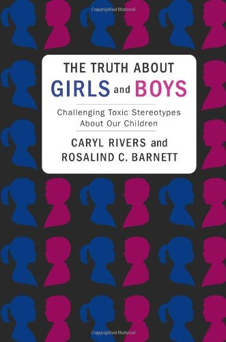 The Truth about Girls and Boys: Challenging Toxic Stereotypes about Our Children 9780231151627
