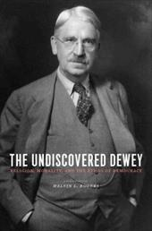 The Undiscovered Dewey: Religion, Morality, and the Ethos of Democracy