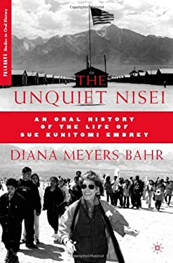 The Unquiet Nisei: An Oral History of the Life of Sue Kunitomi Embrey 9780230600676
