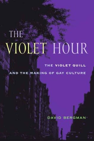 The Violet Hour: The Violet Quill and the Making of Gay Culture 9780231130516
