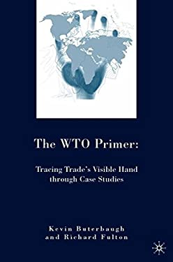 The WTO Primer: Tracing Trade's Visible Hand Through Case Studies 9780230600218