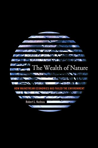 The Wealth of Nature: How Mainstream Economics Has Failed the Environment 9780231127981