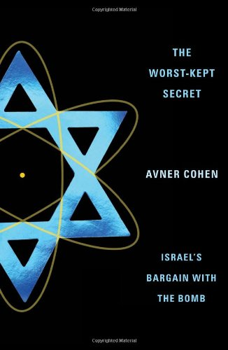 The Worst-Kept Secret: Israel's Bargain with the Bomb 9780231136983