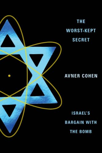 The Worst-Kept Secret: Israel's Bargain with the Bomb 9780231136990