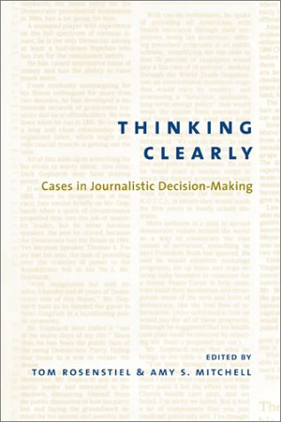 Thinking Clearly: Cases in Journalistic Decision-Making 9780231125895