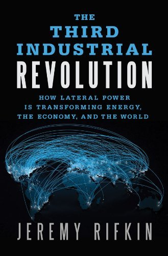 The Third Industrial Revolution: How Lateral Power Is Transforming Energy, the Economy, and the World 9780230115217