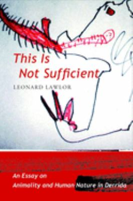This Is Not Sufficient: An Essay on Animality and Human Nature in Derrida 9780231143127