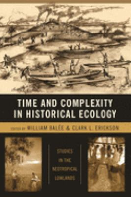 Time and Complexity in Historical Ecology: Studies in the Neotropical Lowlands 9780231135627