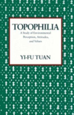 Topophilia: A Study of Environmental Perceptions, Attitudes, and Values 9780231073950