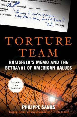 Torture Team: Rumsfeld's Memo and the Betrayal of American Values 9780230614437