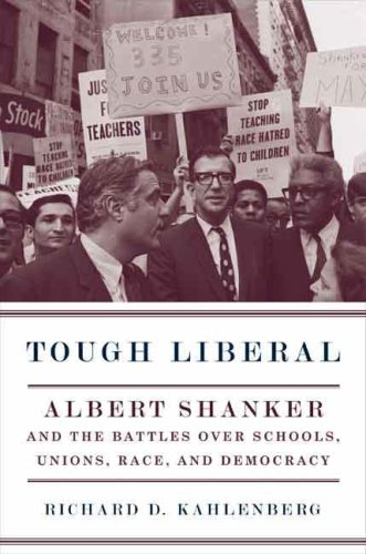 Tough Liberal: Albert Shanker and the Battles Over Schools, Unions, Race, and Democracy 9780231134965