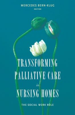 Transforming Palliative Care in Nursing Homes: The Social Work Role 9780231132244