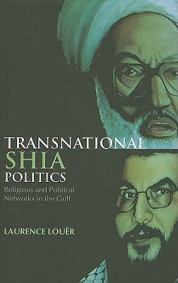 Transnational Shia Politics: Religious and Political Networks in the Gulf 9780231700405