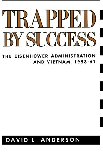 Trapped by Success: The Eisenhower Administration and Vietnam, 1953-61 9780231073752
