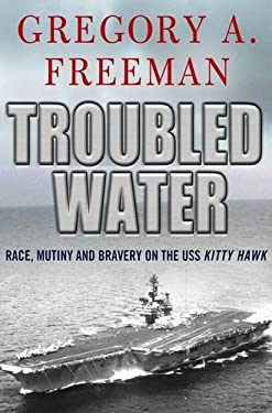 Troubled Water: Race, Mutiny, and Bravery on the USS Kitty Hawk 9780230613614