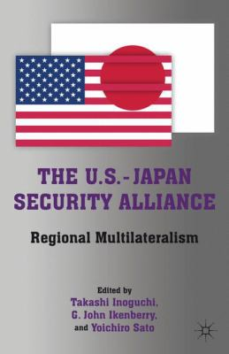 The U.S.-Japan Security Alliance: Regional Multilateralism 9780230110847