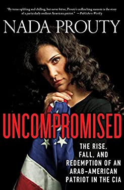 Uncompromised: The Rise, Fall, and Redemption of an Arab American Patriot in the CIA 9780230113862