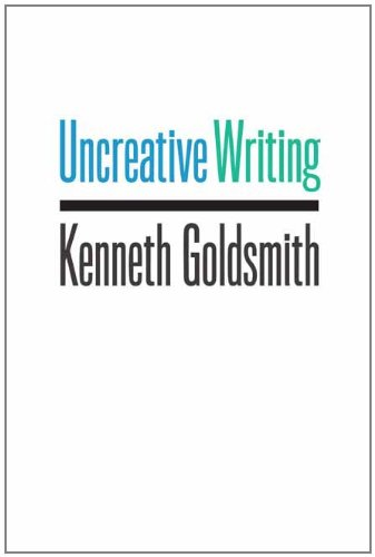 Uncreative Writing: Managing Language in the Digital Age 9780231149914