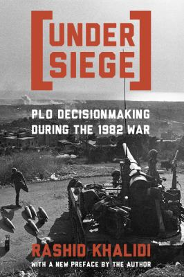Under Siege: P.L.O. Decisionmaking During the 1982 War 9780231061865