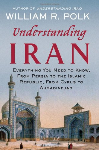 Understanding Iran: Everything You Need to Know, from Persia to the Islamic Republic, from Cyrus to Ahmadinejad 9780230616783