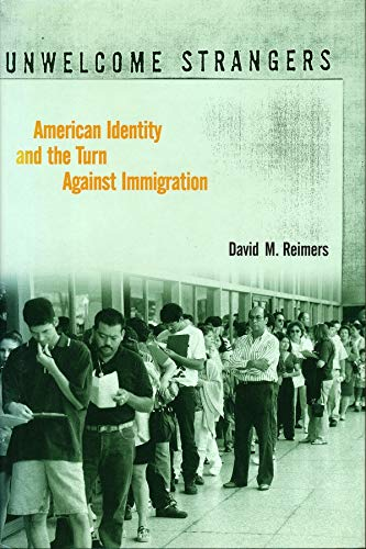 Unwelcome Strangers: American Identity and the Turn Against Immigration - Reimers, David M.