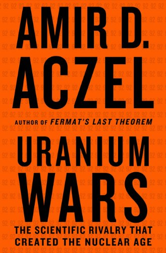 Uranium Wars: The Scientific Rivalry That Created the Nuclear Age 9780230103351