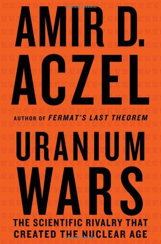Uranium Wars: The Scientific Rivalry That Created the Nuclear Age 9780230613744